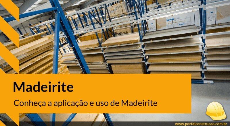Conheça a aplicação e uso de Madeirite!