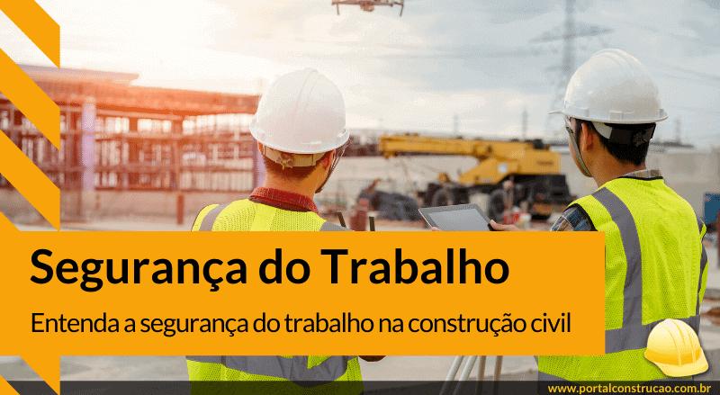 Entenda a segurança do trabalho na construção civil!